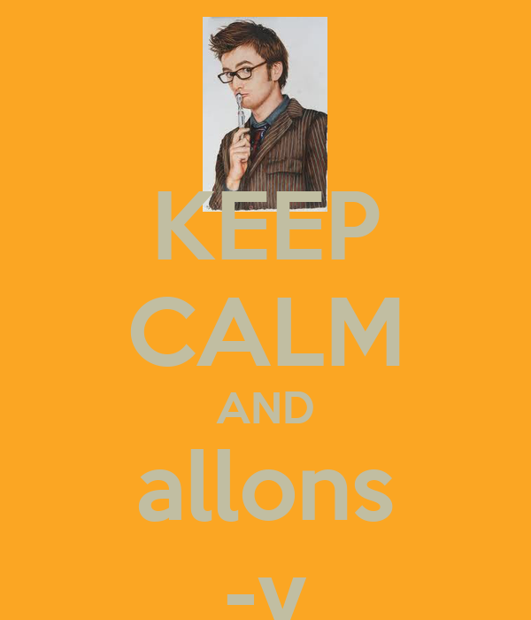 KEEP CALM AND allons -y