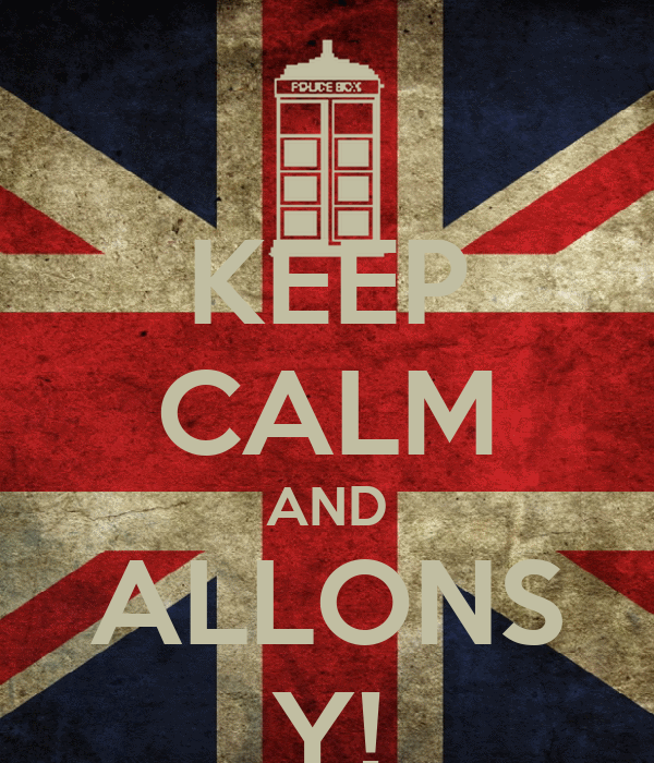 KEEP CALM AND ALLONS Y!