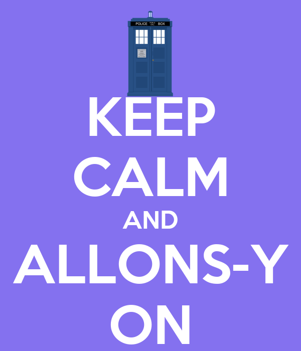 KEEP CALM AND ALLONS-Y ON