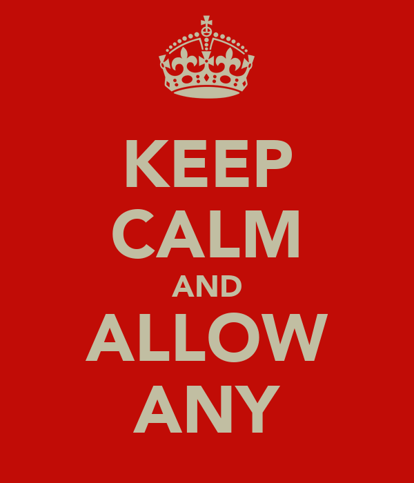 KEEP CALM AND ALLOW ANY