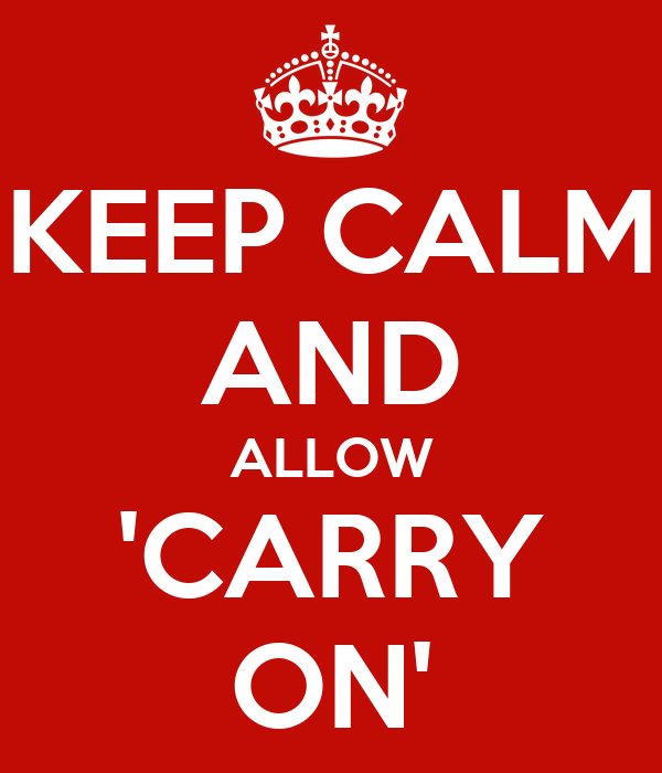 KEEP CALM AND ALLOW 'CARRY ON'