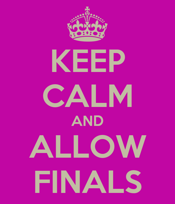 KEEP CALM AND ALLOW FINALS