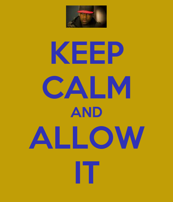 KEEP CALM AND ALLOW IT