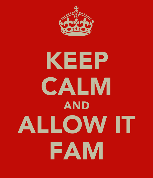KEEP CALM AND ALLOW IT FAM