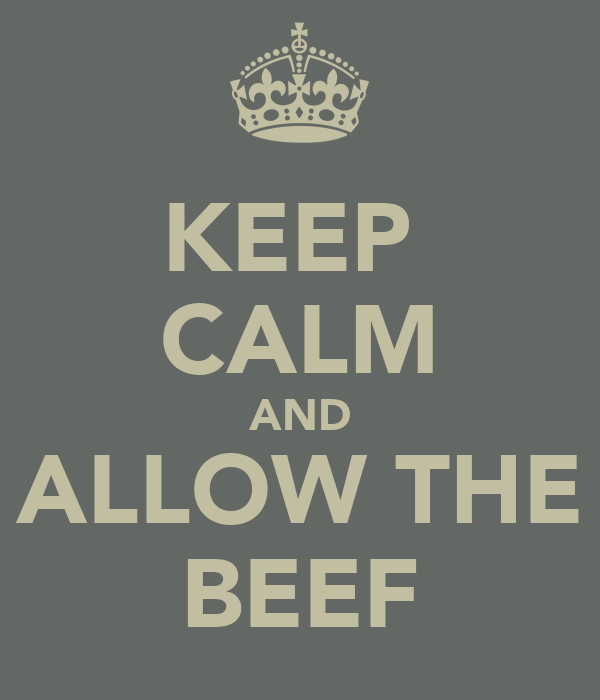 KEEP  CALM AND ALLOW THE BEEF