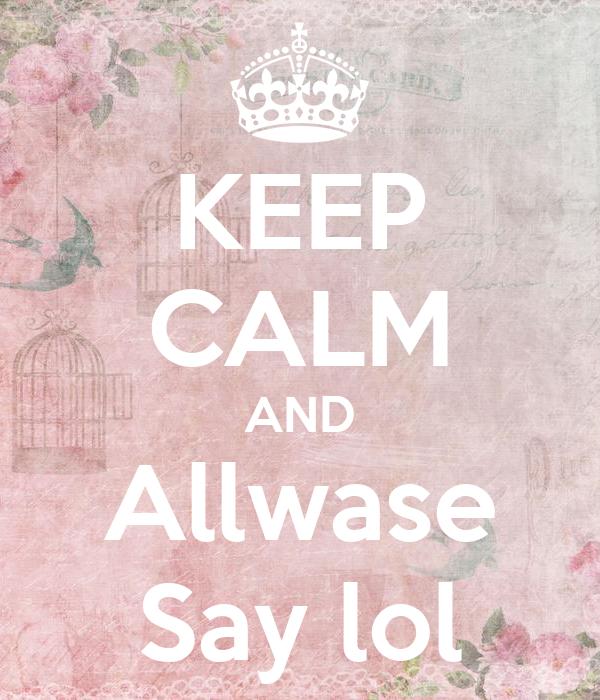 KEEP CALM AND Allwase Say lol