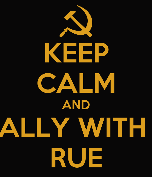 KEEP CALM AND ALLY WITH  RUE
