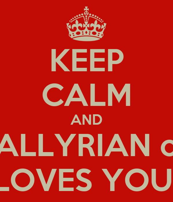 KEEP CALM AND ALLYRIAN o LOVES YOU