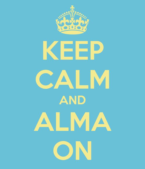 KEEP CALM AND ALMA ON