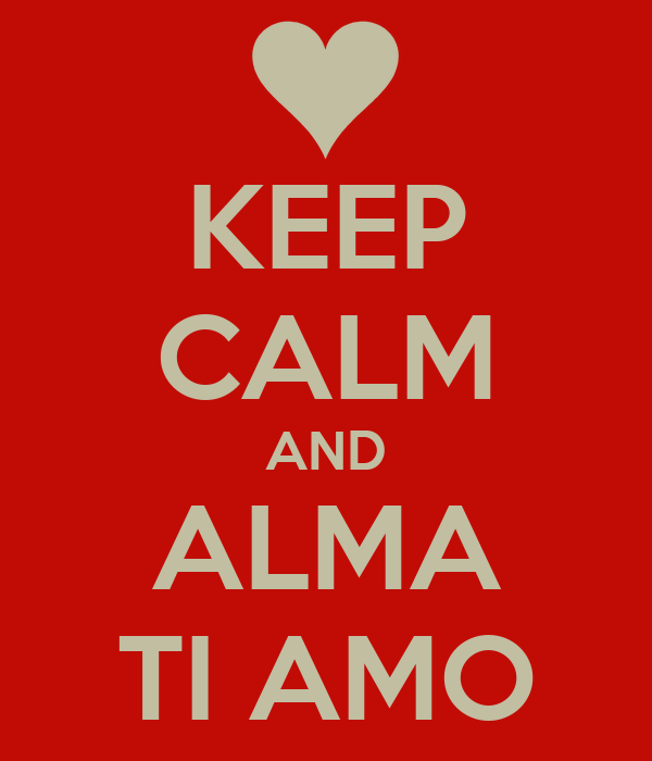 KEEP CALM AND ALMA TI AMO