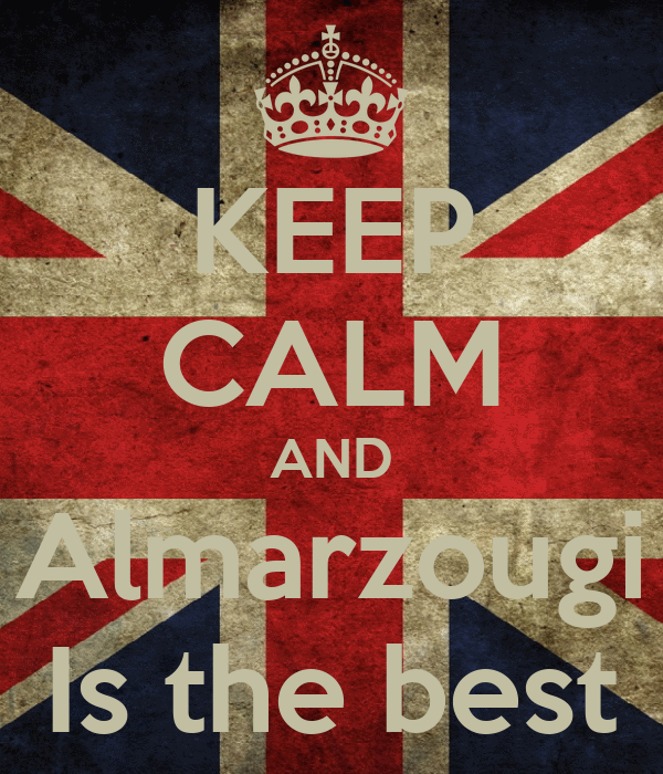 KEEP CALM AND Almarzougi Is the best