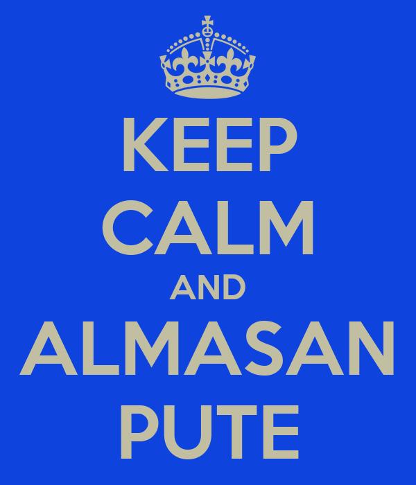 KEEP CALM AND ALMASAN PUTE