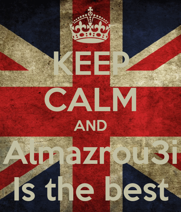 KEEP CALM AND Almazrou3i Is the best