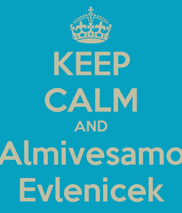 KEEP CALM AND Almivesamo Evlenicek