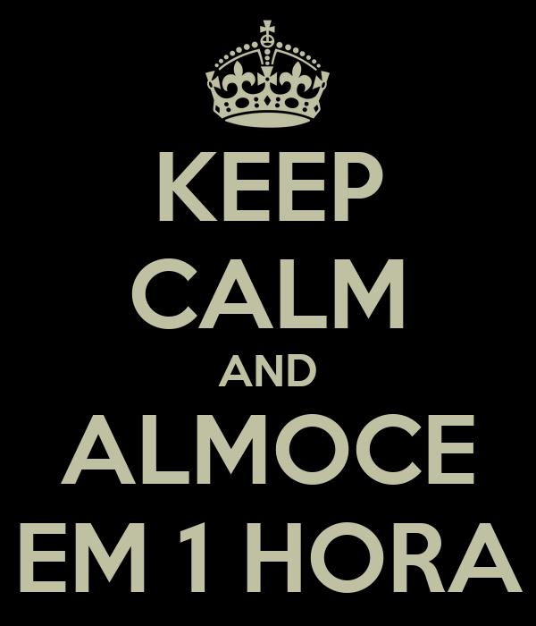 KEEP CALM AND ALMOCE EM 1 HORA
