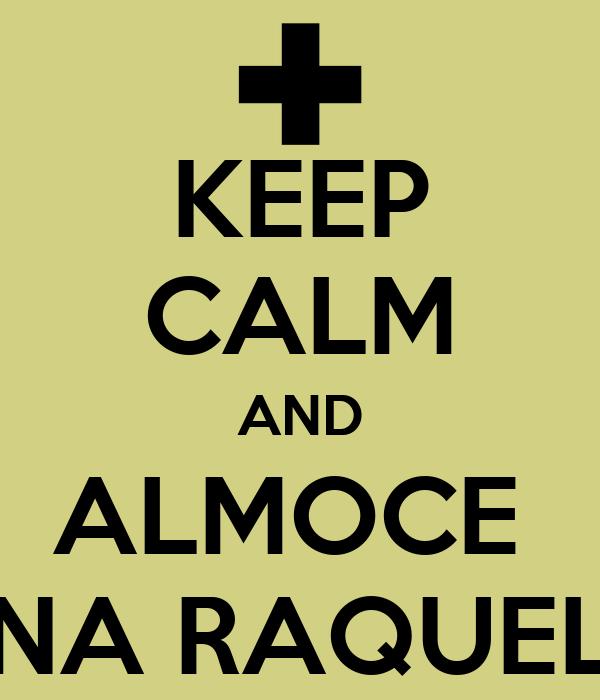 KEEP CALM AND ALMOCE  NA RAQUEL