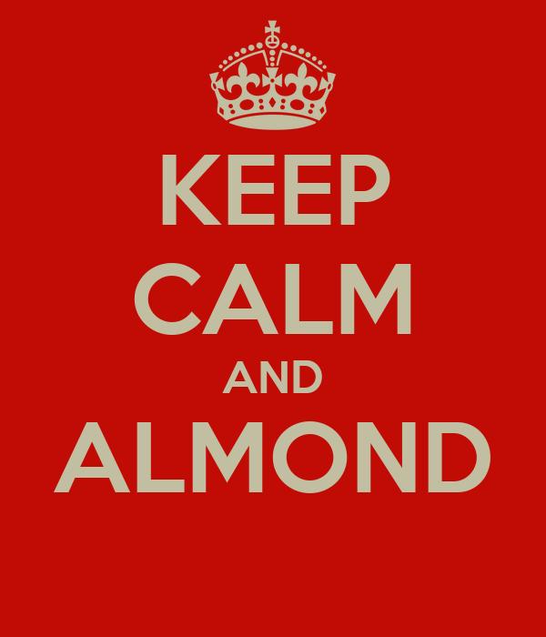 KEEP CALM AND ALMOND