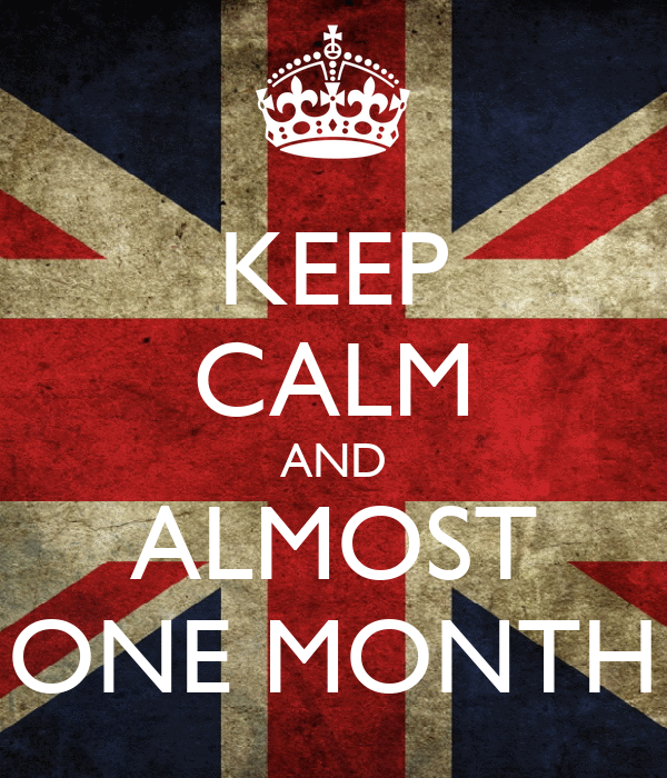 KEEP CALM AND ALMOST ONE MONTH