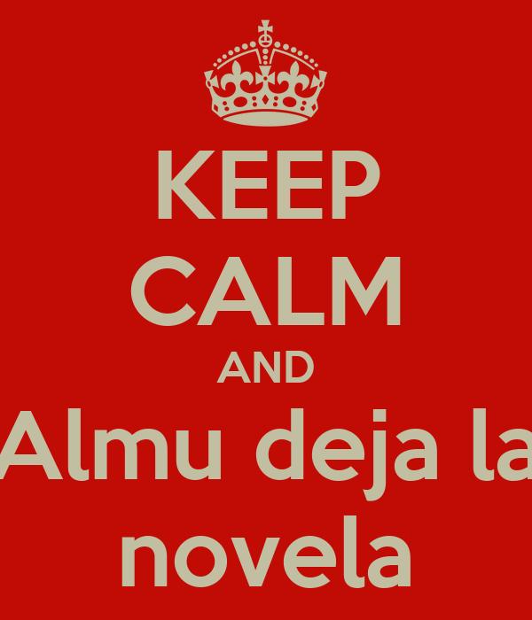 KEEP CALM AND Almu deja la novela