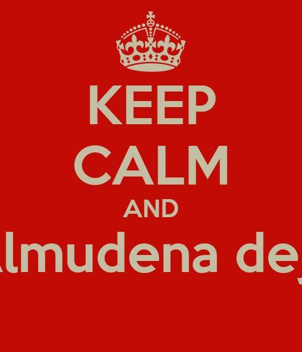 KEEP CALM AND Almudena deja