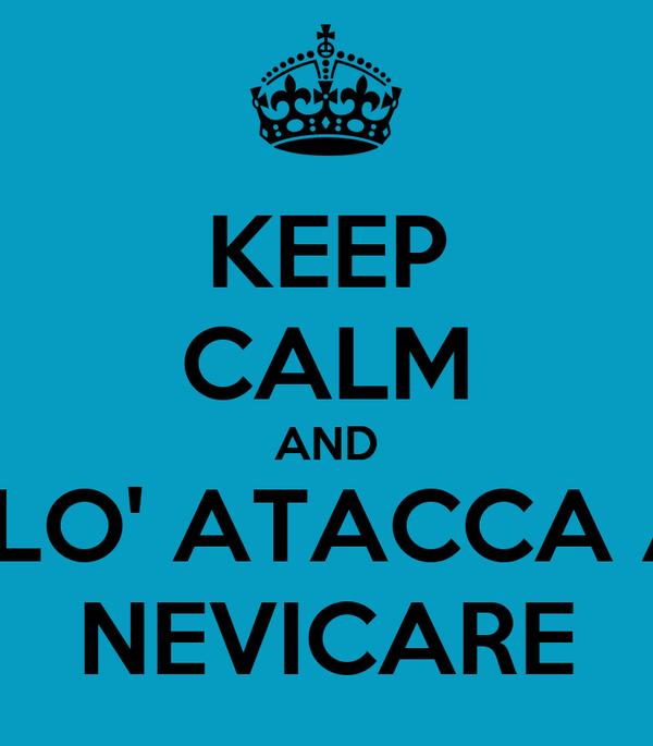 KEEP CALM AND ALO' ATACCA A  NEVICARE