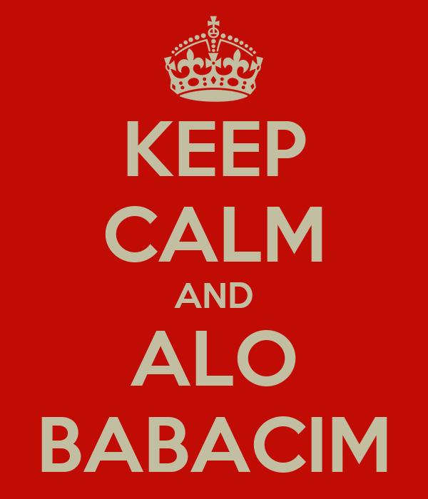 KEEP CALM AND ALO BABACIM