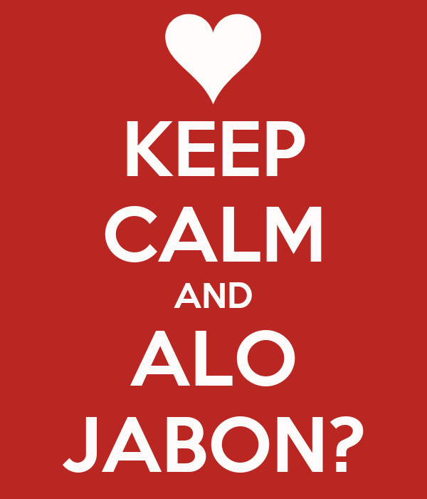 KEEP CALM AND ALO JABON?