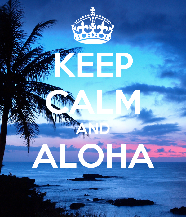KEEP CALM AND ALOHA