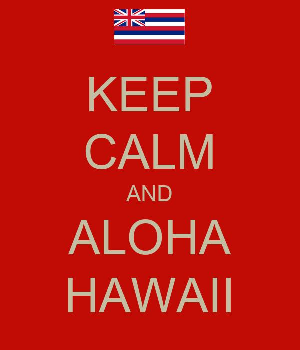 KEEP CALM AND ALOHA HAWAII