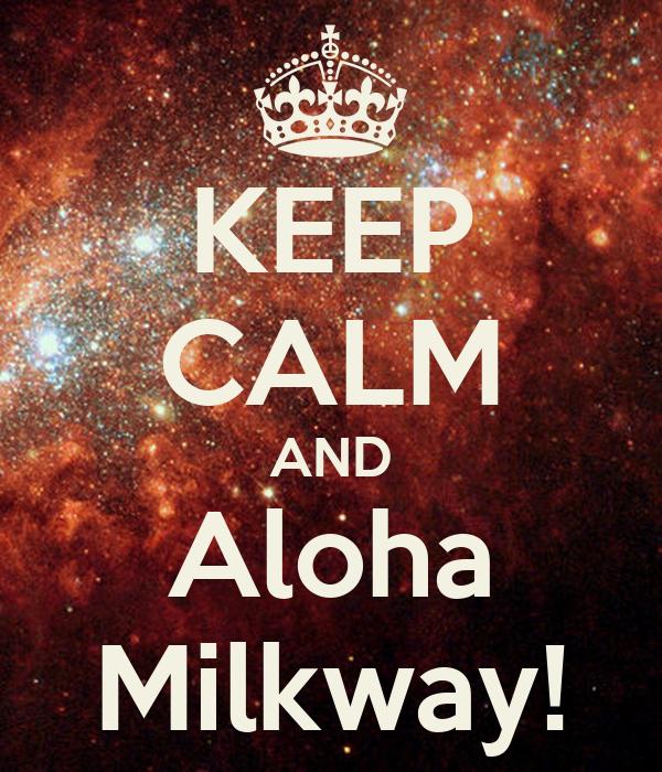 KEEP CALM AND Aloha Milkway!