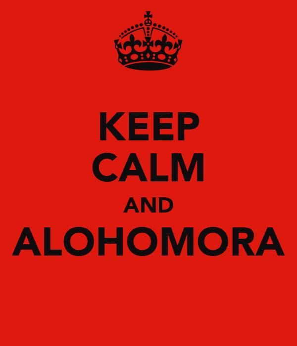 KEEP CALM AND ALOHOMORA