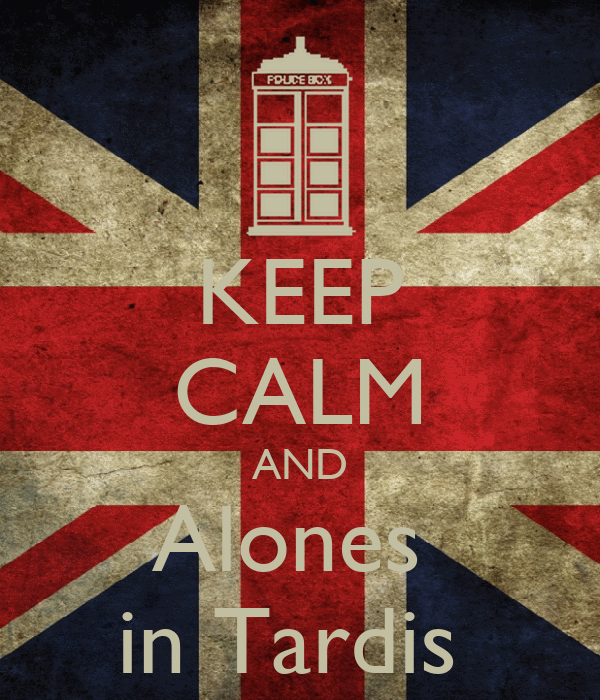 KEEP CALM AND Alones  in Tardis