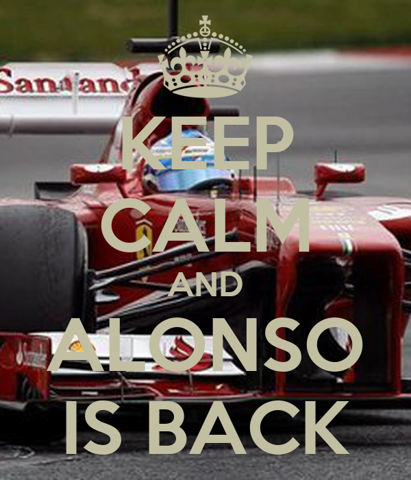 KEEP CALM AND ALONSO IS BACK