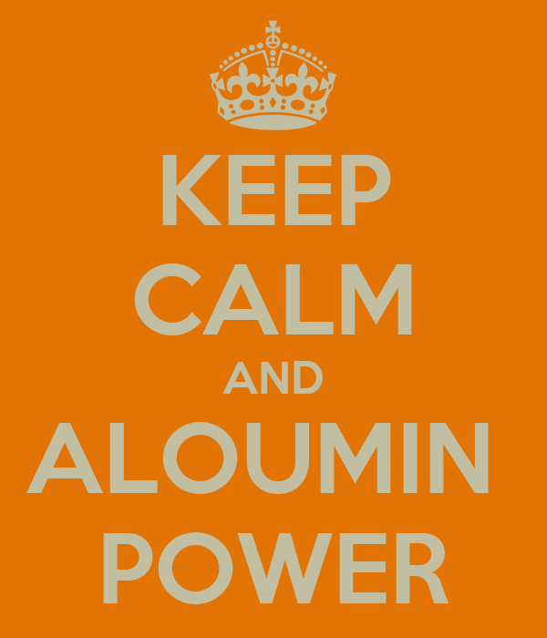 KEEP CALM AND ALOUMIN  POWER