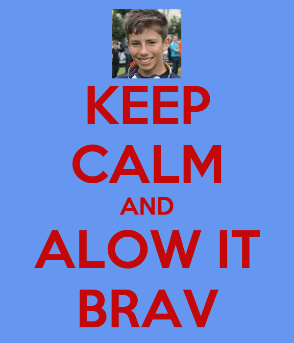 KEEP CALM AND ALOW IT BRAV