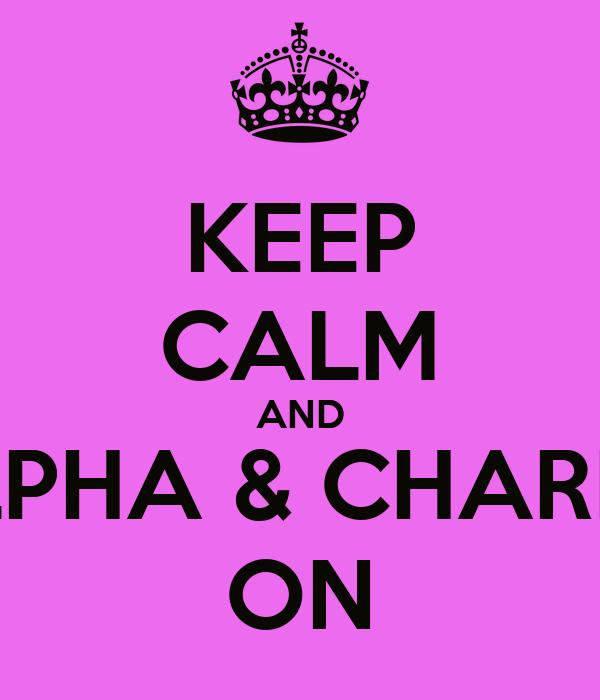 KEEP CALM AND ALPHA & CHARLIE ON
