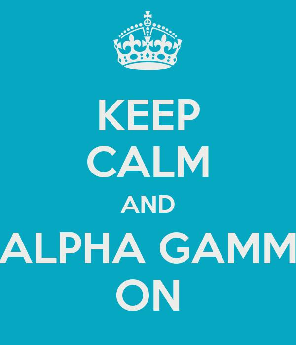 KEEP CALM AND ALPHA GAMM ON