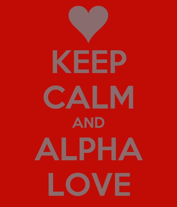 KEEP CALM AND ALPHA LOVE