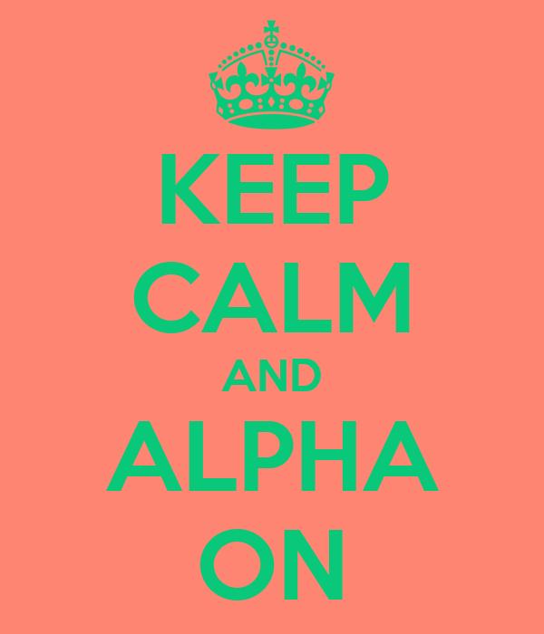 KEEP CALM AND ALPHA ON