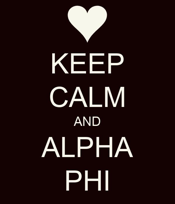 KEEP CALM AND ALPHA PHI