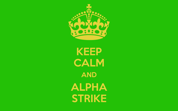 KEEP CALM AND ALPHA STRIKE