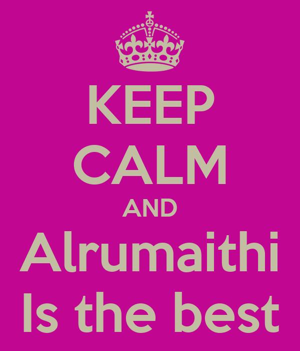 KEEP CALM AND Alrumaithi Is the best