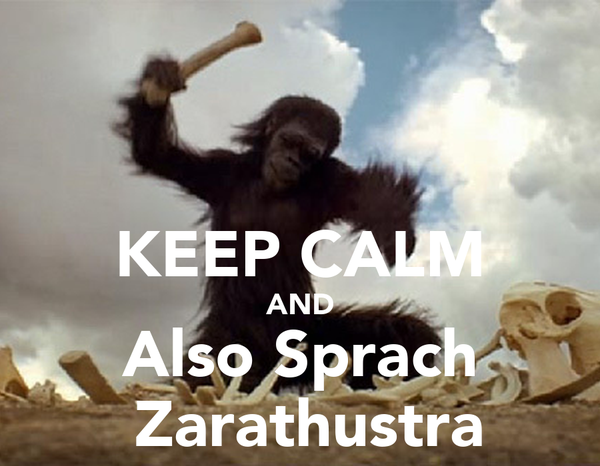 KEEP CALM AND Also Sprach  Zarathustra