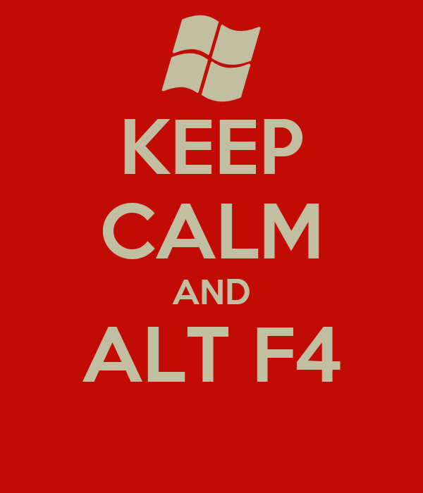 KEEP CALM AND ALT F4
