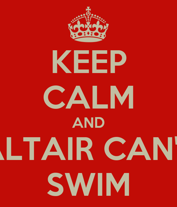KEEP CALM AND ALTAIR CAN'T SWIM