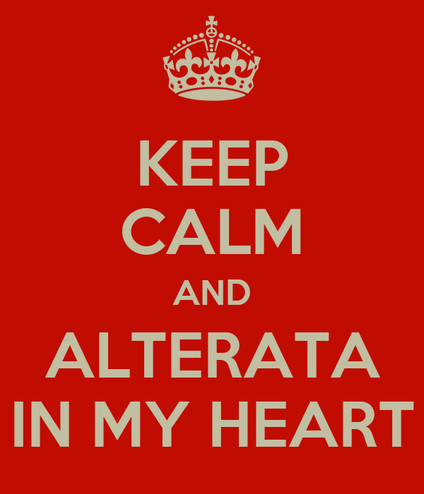 KEEP CALM AND ALTERATA IN MY HEART