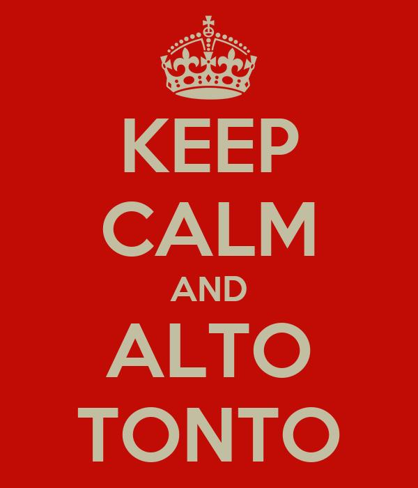 KEEP CALM AND ALTO TONTO