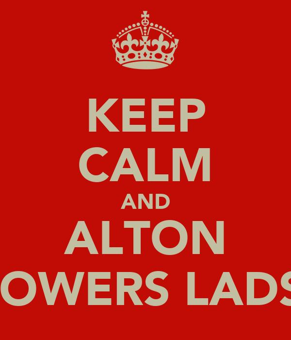 KEEP CALM AND ALTON TOWERS LADS
