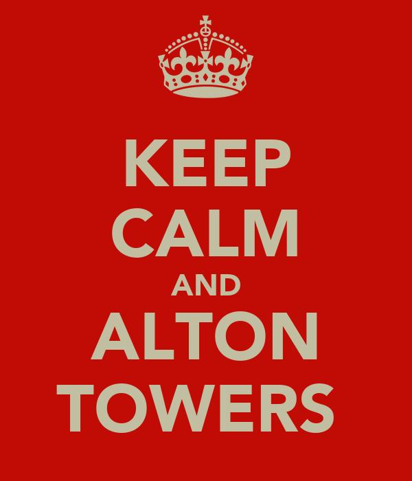 KEEP CALM AND ALTON TOWERS