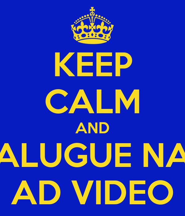 KEEP CALM AND ALUGUE NA AD VIDEO